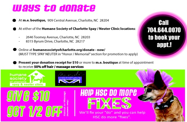 This month only, when you donate $10 to the Human Society of Charlotte you get HALF OFF a massage or haircut from the lovely gals at me style boutique!!